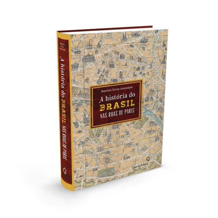 """O livro """"A História do Brasil nas Ruas de Paris"""", por Maurício Torres Assumpção"""